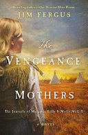 The Vengeance of Mothers: The Journals of Margaret Kelly & Molly McGill