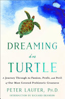 Dreaming in Turtle: A Journey Through the Passion, Profit, and Peril of Our Most Coveted Prehistoric Creatures