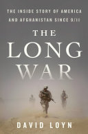 The Long War: The Inside Story of America and Afghanistan Since 9/11