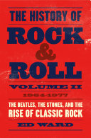 The History of Rock & Roll. Vol. 2: 1964–1977; The Beatles, the Stones, and the Rise of Classic Rock