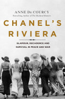 Chanel's Riviera: Glamour, Decadence, and Survival in Peace and War, 1930–1944