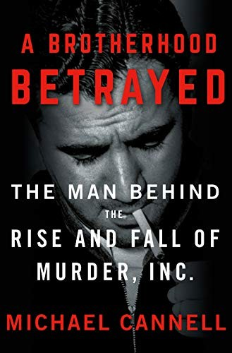 A Brotherhood Betrayed: The Man Behind the Rise and Fall of Murder, Inc