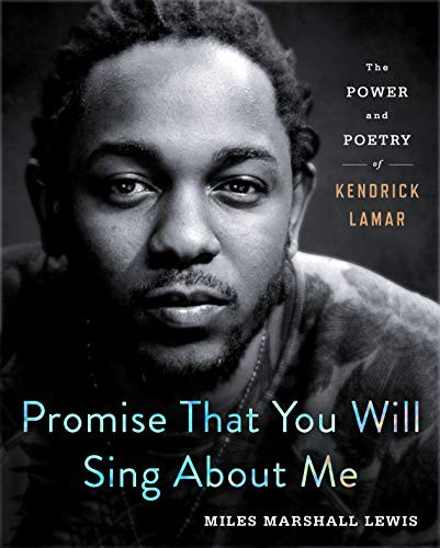 Promise That You Will Sing About Me: The Power and Poetry of Kendrick Lamar