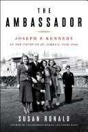 The Ambassador: Joseph P. Kennedy at the Court of St. James's 1938–1940