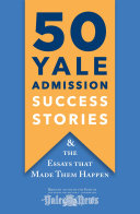 50 Yale Admission Success Stories: And the Essays That Made Them Happen