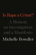 Is Rape a Crime? A Memoir, an Investigation, and a Manifesto