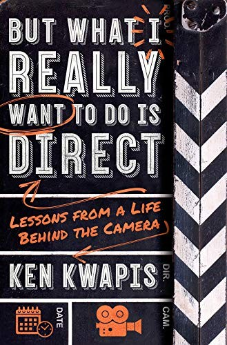 But What I Really Want To Do Is Direct: Lessons from a Life Behind the Camera