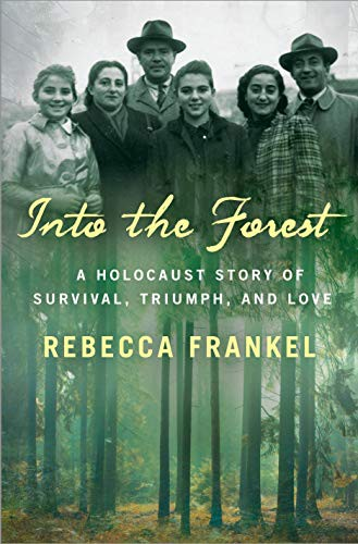 Into the Forest: A Holocaust Story of Survival, Triumph, and Love