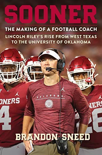 Sooner: The Making of a Football Coach—Lincoln Riley's Rise from West Texas to the University of Oklahoma