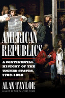American Republics: A Continental History of the United States, 1783–1850