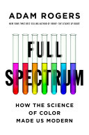 Full Spectrum: How the Science of Color Made Us Modern