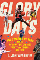 Glory Days: The Summer of 1984 and the 90 Days That Changed Sports and Culture Forever