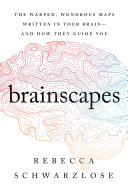 Brainscapes: The Warped, Wondrous Maps Written in Your Brain—And How They Guide You