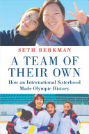 A Team of Their Own: How an International Sisterhood Made Olympic History