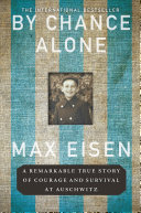By Chance Alone: A Remarkable True Story of Courage and Survival at Auschwitz