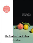A Modern Cook's Year: More than 250 Vibrant Vegetarian Recipes To See You Through the Seasons