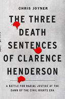 The Three Death Sentences of Clarence Henderson: A Battle for Racial Justice During the Dawn of the Civil Rights Era