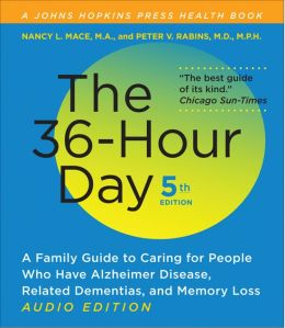 The 36-Hour Day: A Family Guide to Caring for People with Alzheimer's Disease, Other Dementias, and Memory Loss