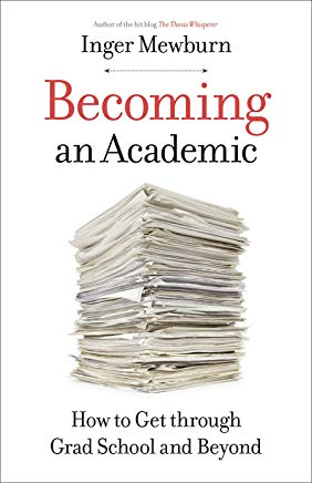 Becoming an Academic: How To Get Through Grad School and Beyond