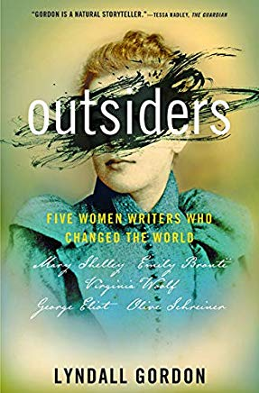 Outsiders: Five Women Writers Who Changed the World; Mary Shelley, Emily Brontë, Virginia Woolf, George Eliot, Olive Schreiner