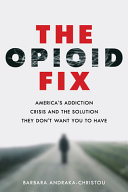 The Opioid Fix: America's Addiction Crisis and the Solution They Don't Want You To Have