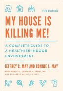 My House Is Killing Me! The Complete Guide to a Healthier Indoor Environment