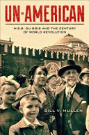 Un-American: W.E.B. Du Bois and the Century of World Revolution