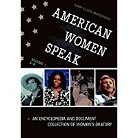 American Women Speak: An Encyclopedia and Document Collection of Women's Oratory