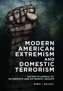 Modern American Extremism and Domestic Terrorism: An Encyclopedia of Extremists and Extremist Groups
