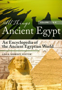 All Things Ancient Egypt: An Encyclopedia of the Ancient Egyptian World