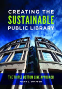 Creating the Sustainable Public Library: The Triple Bottom Line Approach