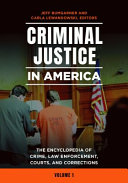 Criminal Justice in America: The Encyclopedia of Crime, Law Enforcement, Courts, and Corrections