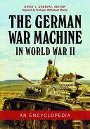 The German War Machine in World War II: An Encyclopedia