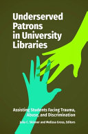 Underserved Patrons in University Libraries: Assisting Students Facing Trauma, Abuse, and Discrimination