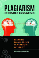 Plagiarism in Higher Education: Tackling Tough Topics in Academic Integrity