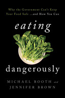 Eating Dangerously: Why the Government Can't Keep Your Food Safe…and How You Can
