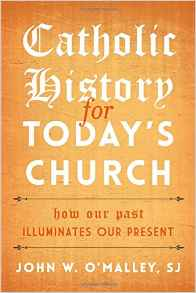 Catholic History for Today's Church: How Our Past Illuminates Our Present