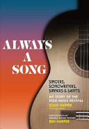 Always a Song: Singers, Songwriters, Sinners, and Saints—My Story of the Folk Music Revival