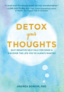 Detox Your Thoughts: Quit Negative Self-Talk for Good & Discover the Life You've Always Wanted