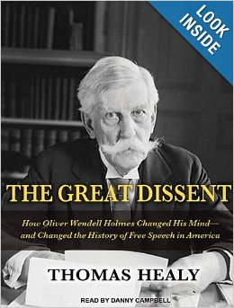 The Great Dissent: How Oliver Wendell Holmes Changed His Mind—and Changed the History of Free Speech in America