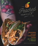 The Peached Tortilla: Modern Asian Comfort Food from Tokyo to Texas