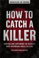 How To Catch a Killer: Hunting and Capturing the World's Most Notorious Serial Killers