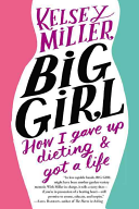 Big Girl: How I Gave Up Dieting & Got a Life