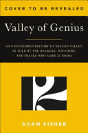 Valley of Genius: The Uncensored History of Silicon Valley, as Told by the Hackers, Founders, and Freaks Who Made It Boom