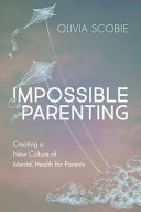Impossible Parenting: Creating a New Culture of Mental Health for Parents