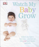 Watch My Baby Grow: One Baby, One Year, One Extraordinary Project