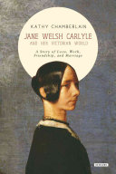 Jane Welsh Carlyle and Her Victorian World: A Story of Love, Work, Friendship, and Marriage