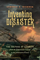 Inventing Disaster: The Culture of Calamity from the Jamestown Colony to the Johnstown Flood