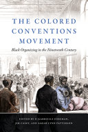 The Colored Conventions Movement: Black Organizing in the Nineteenth Century