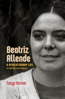 Beatriz Allende: A Revolutionary Life in Cold War Latin America